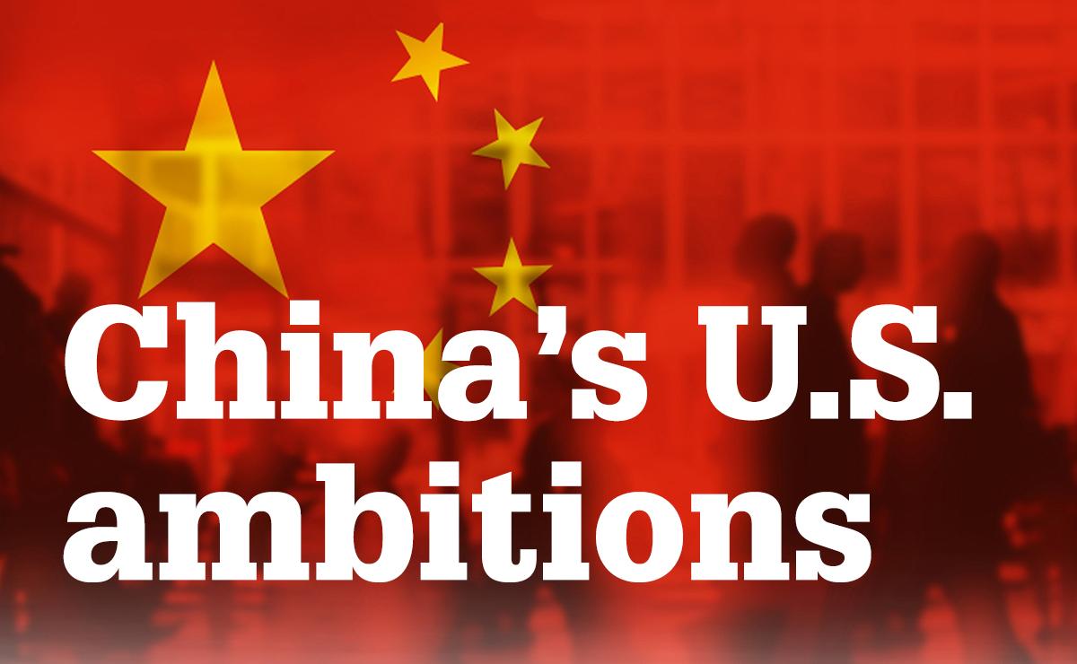CHINA'S U.S. AMBITIONS